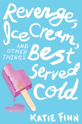 Revenge, Ice Cream, And Other Things Best Served Cold By Katie Finn