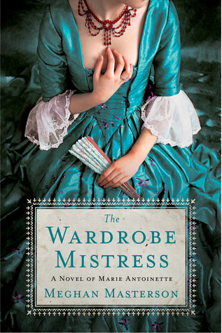 The Wardrobe Mistress: A Novel of Marie Antoinette